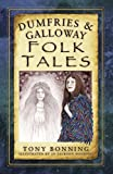 img - for Dumfries & Galloway Folk Tales by Tony Bonning (2016-11-03) book / textbook / text book