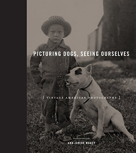 Picturing Dogs, Seeing Ourselves: Vintage American Photographs (Animalibus: Of Animals and Cultures Book 4) ()