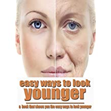 Easy Ways To Look Younger, a Book That Shows You The Easy Ways To Look Younger
