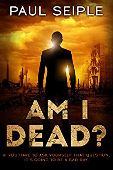 Am I Dead?: A Post-Apocalyptic Thriller (The Great Dying Book 2) by [Seiple, Paul]