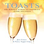Toasts: The Perfect Words to Celebrate Every Occasion | Nancy Tupper Ling,June Cotner