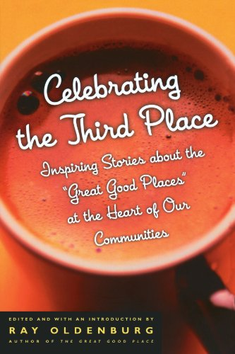 Celebrating the Third Place: Inspiring Stories About the 'Great Good Places' at the Heart of Our Communities
