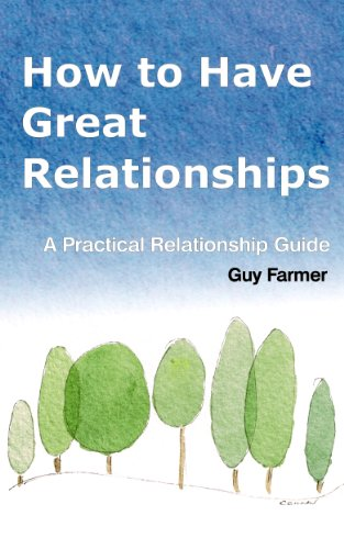 How to Have Great Relationships: A Practical Relationship Guide