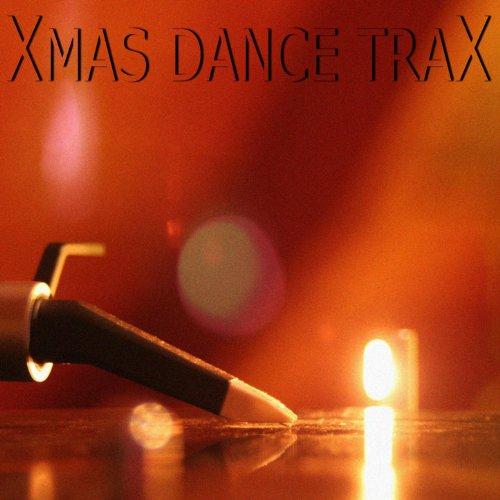 Xmas Dance Trax 2010 (Christmas Songs in Electro House & Techno Trance Mixes)