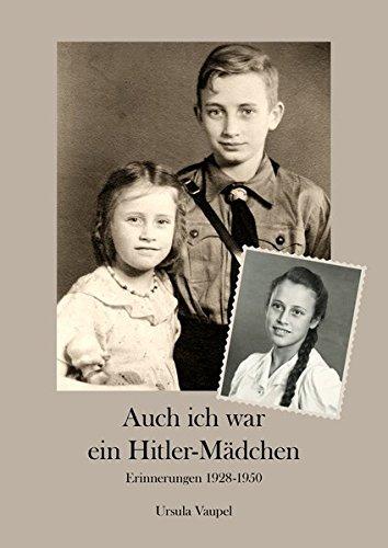 Auch ich war ein Hitlermädchen: Erinnerungen 1928-1950