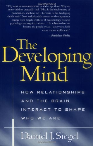 The Developing Mind: How Relationships and the Brain...