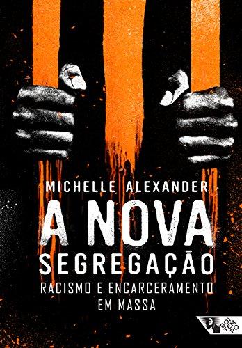 A Nova Segregação. Racismo e Encarceramento em Massa