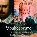 Shakespeare: The Biography | Peter Ackroyd