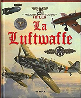 La Luftwaffe (La máquina de guerra de Hitler): Amazon.es: Tikal Ediciones S A: Libros
