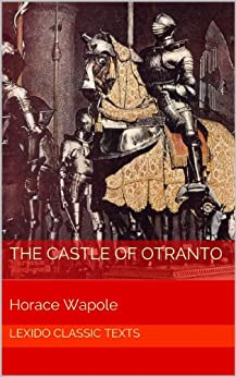 The Castle of Otranto : A Gothic Story (Annotated) by [Walpole, Horace]