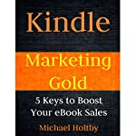 Kindle Marketing Gold: 5 Keys to Boost Your eBook Sales | Michael Holtby
