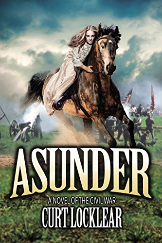 Asunder: A Novel of the Civil War by [Locklear, Curt]