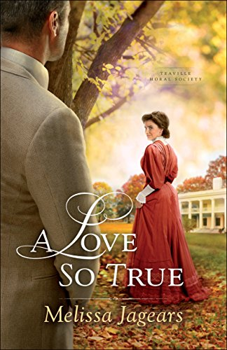 A Love So True (Teaville Moral Society Book #2) by [Jagears, Melissa]