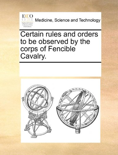 Download Certain rules and orders to be observed by the corps of Fencible Cavalry. PDF