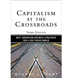 [ Capitalism at the Crossroads: Next Generation Business Strategies for a Post-Crisis World Hart, Stuart L. ( Author ) ] { Paperback } 2010