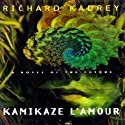 Kamikaze L'Amour: A Novel of the Future Audiobook by Richard Kadrey Narrated by Kevin T. Collins