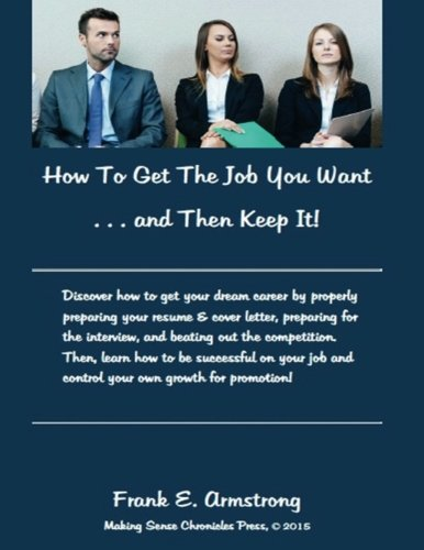 Download How To Get The Job You Want & Then Keep It: Making Sense Chronicles pdf