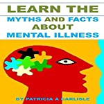 Learn the Myths and Facts About Mental Illness | Patricia A. Carlisle