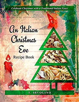 Italian Christmas.An Italian Christmas Eve Recipe Book Kindle Edition By T