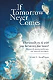 If Tomorrow Never Comes: What would you do with your last twenty-four hours?