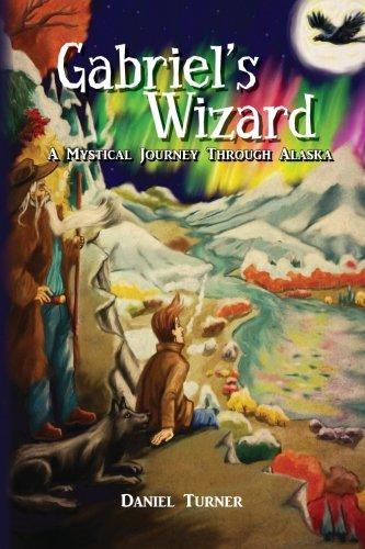 Gabriel's Wizard: A Mystical Journey Through Alaska (Volume 1) ()