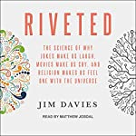 Riveted: The Science of Why Jokes Make Us Laugh, Movies Make Us Cry, and Religion Makes Us Feel One with the Universe | Jim Davies
