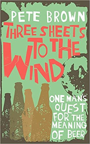 Book Three Sheets To The Wind: One Man's Quest For The Meaning Of Beer