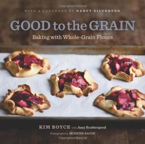 Good to the Grain: Baking with Whole-Grain Flours by Kim Boyce