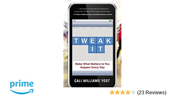 Tweak It: Make What Matters to You Happen Every Day: Cali Williams