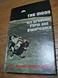img - for The Moon: It's Creation, Form and Significance book / textbook / text book