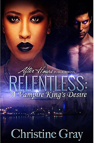 Relentless: A Vampire King's Desire by [Gray, Christine]