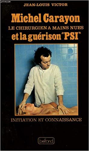 Livre Michel Carayon, le chirurgien à mains nues, et la guérison psi pdf, epub ebook
