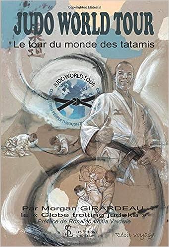 Amazon.fr - JUDO WORLD TOUR  Le tour du monde des tatamis - Par Morgan  GIRARDEAU, Ronaldo Veitia Valdivie - Livres af5e001cea1