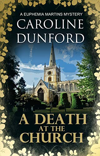 A Death at the Church: A cosy historical mystery (Euphemia Martins Mysteries Book 13) by [Dunford, Caroline]
