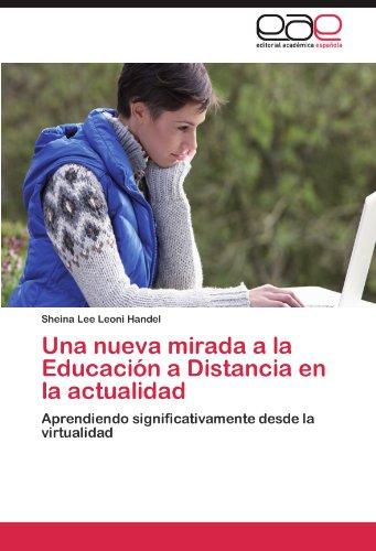 Una nueva mirada a la Educación a Distancia en la actualidad: Aprendiendo significativamente desde la virtualidad (Spanish Edition)