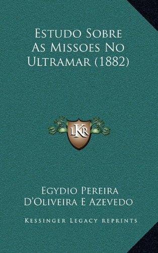 Estudo Sobre As Missoes No Ultramar (1882) (Portuguese Edition) pdf epub