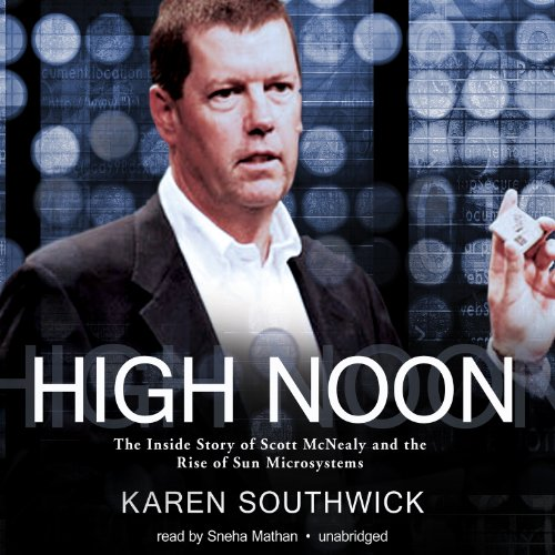 High Noon: The Inside Story of Scott McNealy and the Rise of Sun Microsystems by Blackstone Audio, Inc.