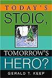 Today's Stoic, Tomorrow's Hero?, Gerald T. Keep, 059536814X