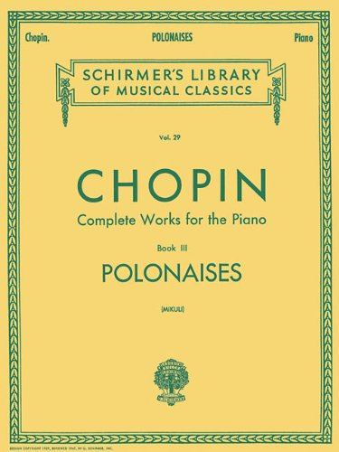 29 Classic Books (Complete Works for the Piano, Book 3: Polonaises (Schirmer's Library of Musical Classics, Vol. 29))
