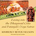 Easing into the Bhagavad Gita and Patanjali's Yoga Sutras Hörbuch von Kimberly Beyer-Nelson Gesprochen von: Jack Nolan