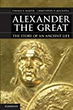 Alexander the Great : The Story of an Ancient Life, Martin, Thomas R. and Blackwell, Christopher W., 0521148448