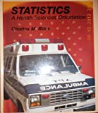 Statistics : A Health Sciences Orientation, Biles, Charles M., 069721608X