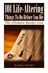 101 Life-Altering Things To Do Before You Die: The Ultimate Bucket List (The Wheel of Wisdom) (Volume 28)