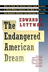 Endangered American Dream: How to Stop the United States from Becoming a Third-World Country and How to Win the Geo-Economic Struggle for Industr