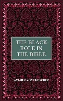 The Black Role in the Bible by [Von Fleischer, Aylmer]