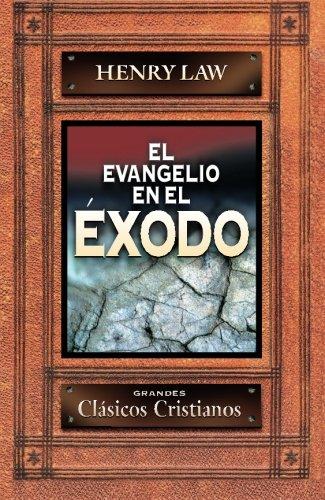Evangelio en el Exodo (Spanish Edition) [Henry Law] (Tapa Blanda)