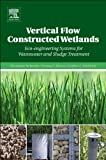 Vertical Flow Constructed Wetlands : Eco-Engineering Systems for Wastewater and Sludge Treatment, Stefanakis, Alexandros and Akratos, Christos S., 0124046126