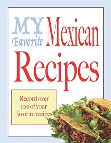 My favorite Mexican recipes: Blank cookbooks to write in by Wanderlust mother