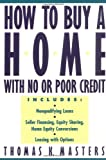How to Buy a Home with No or Poor Credit, Thomas K. Masters, 0471119962