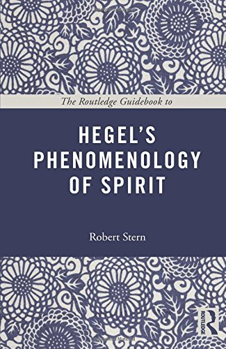 The Routledge Guidebook to Hegel's Phenomenology of Spirit (The Routledge Guides to the Great Books) (Robert Stern Hegel And The Phenomenology Of Spirit)